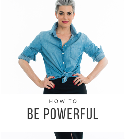 How to Be Powerful, Unstoppable and Relentless