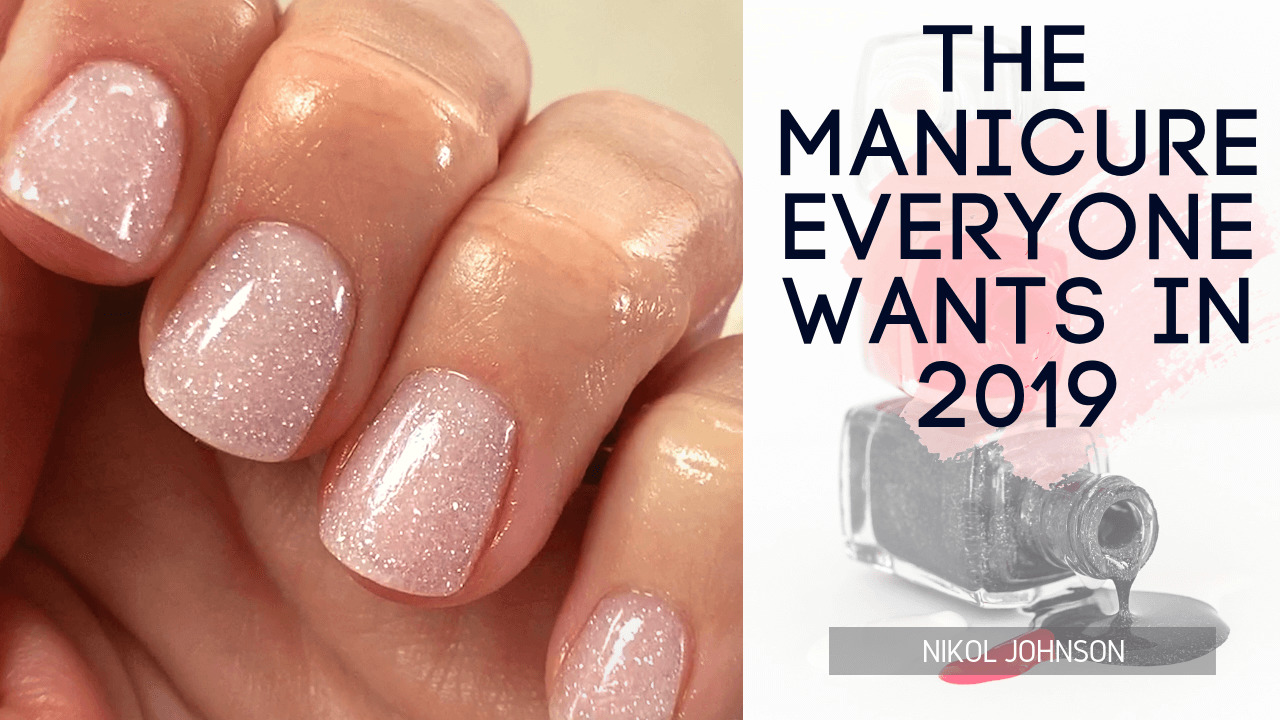 The Manicure Everyone Wants In 2019 Nikol Johnson